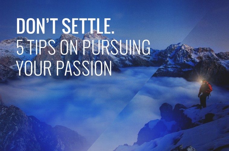 dont-settle-5-tips-for-pursuing-your-passion