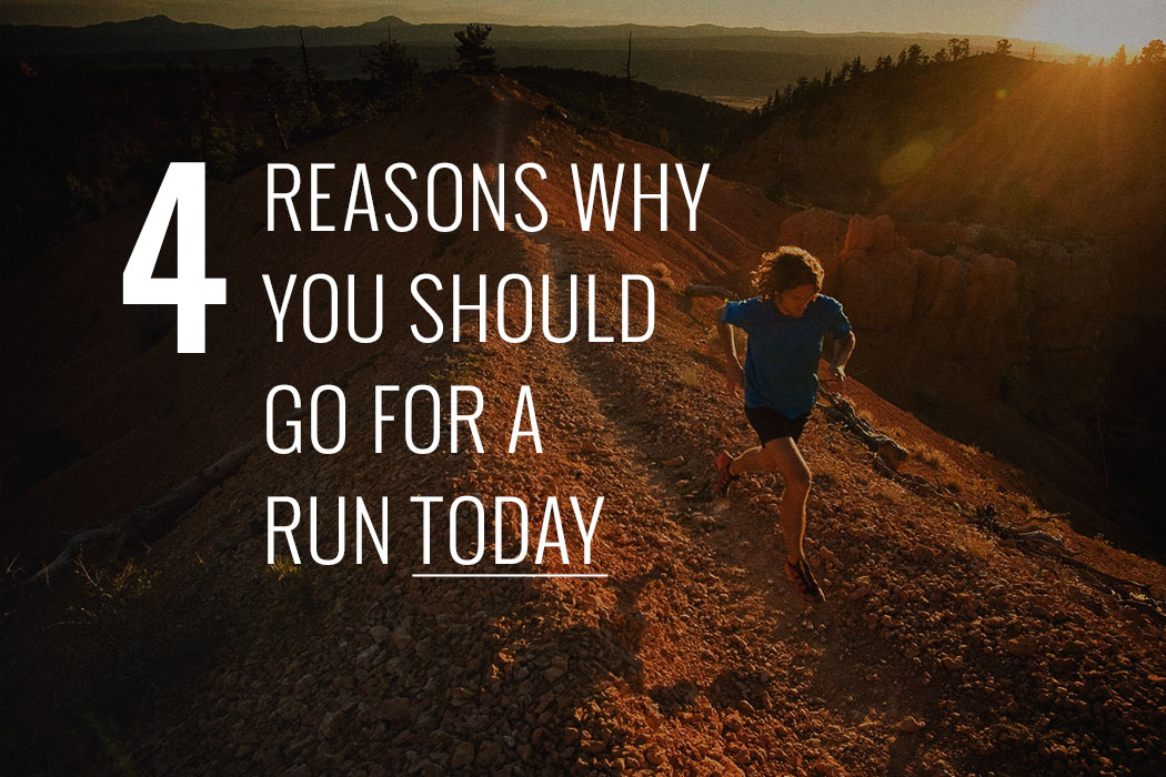 4 Reasons Why You Should Go For A Run Today